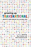 Image of Growing Up Transnational: Identity and Kinship in a Global Era