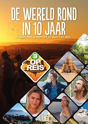 De wereld rond in 10 jaar: De beste tips & trips uit tien jaar 3 op Reis (Dutch Edition)