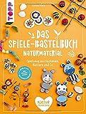 Das Spiele-Bastelbuch Naturmaterial: Spielzeug aus Kastanien, Blättern und Co.