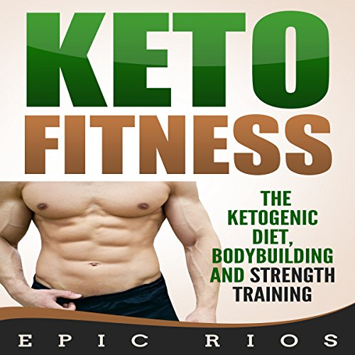 Keto Fitness: The Ketogenic Diet, Bodybuilding and Strength Training audiobook cover art