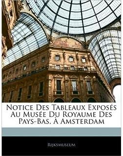 Notice Des Tableaux Exposs Au Muse Du Royaume Des Pays-Bas, Amsterdam (Paperback)(French) - Common