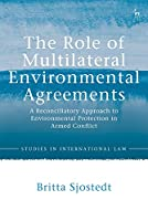 The Role of Multilateral Environmental Agreements: A Reconciliatory Approach to Environmental Protection in Armed Conflict (Studies in International Law)
