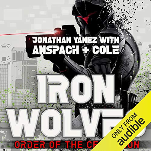 Iron Wolves                   Written by:                                                                                                                                 Jonathan Yanez,                                                                                        Jason Anspach,                                                                                        Nick Cole                               Narrated by:                                                                                                                                 Jonathan Davis                      Length: 6 hrs and 57 mins     5 ratings     Overall 4.6