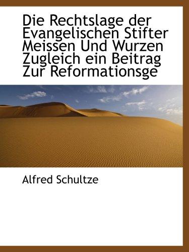 Die Rechtslage der Evangelischen Stifter Meissen Und Wurzen Zugleich ein Beitrag Zur Reformationsge