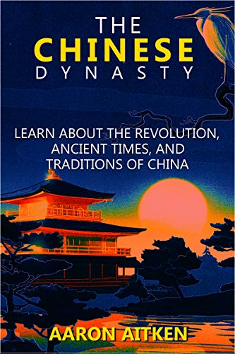 The Chinese Dynasty: Learn About the Revolution, Ancient Times, and Traditions of China (English Edition)