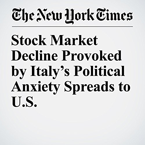 Stock Market Decline Provoked by Italy's Political Anxiety Spreads to U.S. copertina