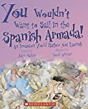 You Wouldn't Want to Sail in the Spanish Armada!: An Invasion You'd Rather Not Launch (You Wouldn't Want To. . .)