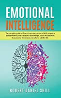 Emotional Intelligence: The complete guide on how to improve your social skills, empathy, self-confidence, and successful relationships. Learn how to overcome depression and achieve a better life.
