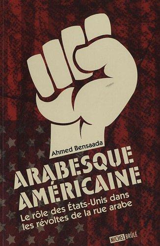 Arabesque américaine : le rôle des Etats-Unis dans les révoltes de la rue arabe