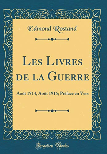 Download Les Livres de la Guerre: Août 1914, Août 1916; Préface En Vers (Classic Reprint) 066688191X