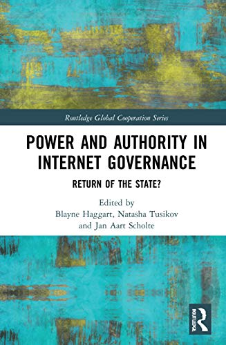 Compare Textbook Prices for Power and Authority in Internet Governance: Return of the State? Routledge Global Cooperation Series 1 Edition ISBN 9780367442033 by Haggart, Blayne,Tusikov, Natasha,Scholte, Jan Aart