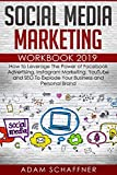 Social Media Marketing Workbook #2019-2020: How to Leverage The Power of Facebook Advertising, Instagram Marketing, YouTube and SEO To Explode Your Business and Personal Brand