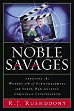 Noble Savages: Exposing the Worldview of Pornography and Their War Against Chris