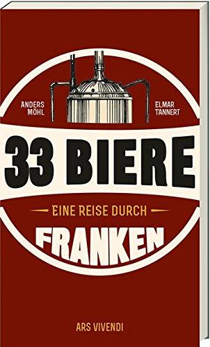 Reiseführer: 33 Biere - Eine Reise durch Franken - Fränkische Brauereien und Wirtshäuser (Fränkische Schweiz, Nürnberg, Bamberg)