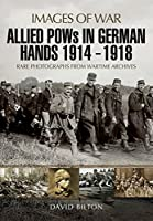 Allied Pows in German Hands 1914-1918: Rare Photographs from Wartime Archives (Images of War)