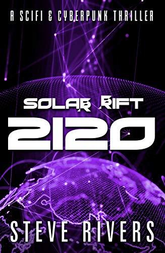 Solar Rift : 2120: A SciFi Cyberpunk Thriller