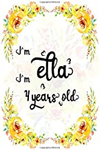 I'm Ella. I'm 4 years old.: A Cute Lined Notebook Journal For Girls. A Perfect Birthday Gift For Her.