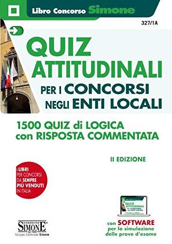 Quiz attitudinali per il concorso negli Enti Locali. 1500 quiz di logica con risposta commentata. Con software di simulazione