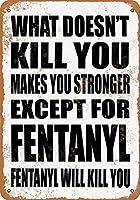 あなたを殺さないものはあなたを強くします フェンタニルを除き、フェンタニルはあなたを殺しますブリキ看板