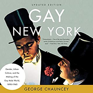 Gay New York     Gender, Urban Culture, and the Making of the Gay Male World, 1890-1940              By:                                                                                                                                 George Chauncey                               Narrated by:                                                                                                                                 Graham Halstead                      Length: 18 hrs and 40 mins     Not rated yet     Overall 0.0