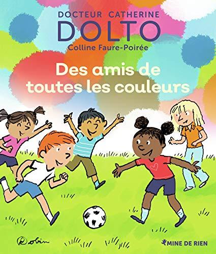 Des amis de toutes les couleurs - Docteur Catherine Dolto - de 2 à 7 ans