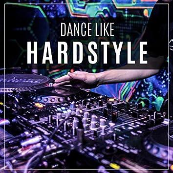 Dance Like Hardstyle