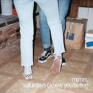 Saturdays (Knew You Better)
