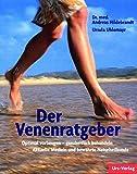 Der Venenratgeber: Optimal vorbeugen - erfolgreich behandeln. Aktuelle Medizin und bewährte Naturheilkunde