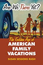 Are We There Yet?: The Golden Age of American Family Vacations (Culture America (paperback )) (Culture America (Hardcover))
