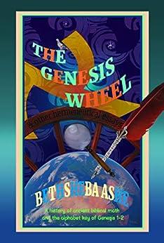 The Genesis Wheel: & other hermeneutical essays by [Bethsheba Ashe, Tom Schuler]