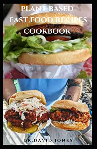 PLANT BASED FAST FOOD RECIPES COOKBOOK: Delicious Quick And Easy Plant Based Recipes Book