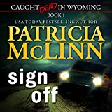Sign Off: Caught Dead in Wyoming, Book 1