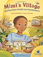 Mimi's Village: And How Basic Health Care Transformed It (CitizenKid) by Katie Smith Milway(2012-08-01)