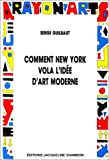Comment New York vola l'idée d'art moderne.Expressionisme abstrait, liberté et guerre froide - Jacqueline Chambon - 01/10/1996