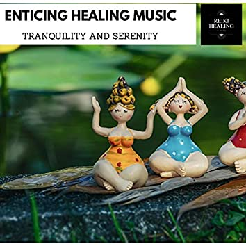 Enticing Healing Music - Tranquility And Serenity