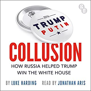 Collusion     How Russia Helped Trump Win the White House              By:                                                                                                                                 Luke Harding                               Narrated by:                                                                                                                                 Jonathan Aris                      Length: 10 hrs and 37 mins     178 ratings     Overall 4.7