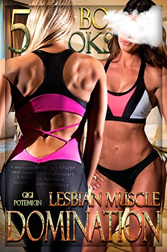 Lesbian Muscle Domination (5 BOOKS): A sexy blonde and her fiery Amazon reach insane heights of pleasure! | A dominant vs. submissive, bodybuilding giantess BUNDLE (Super Soldier BUNDLE Book 2)
