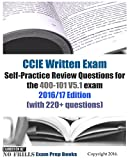 CCIE Written Exam Self-Practice Review Questions for the 400-101 V5.1 exam 2016/17 Edition: (with 220+ questions)