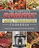The Complete Comfee' Multicooker Cookbook: Tasty and Unique Recipes for Comfee' Multicooker