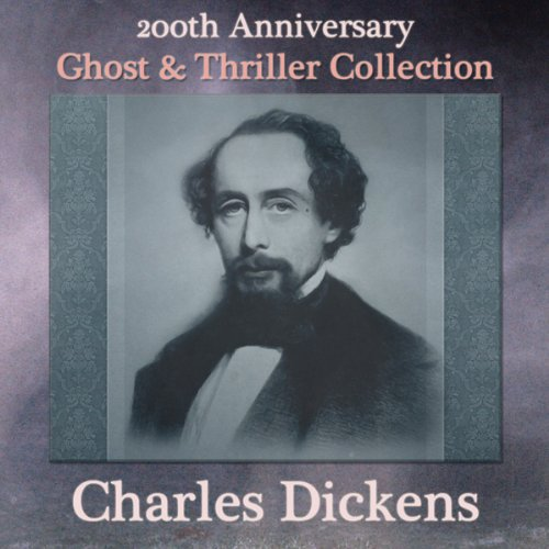 Charles Dickens 200th Anniversary Ghost & Thriller Collection audiobook cover art