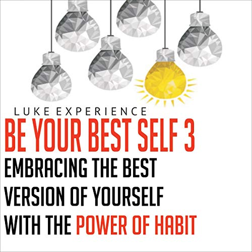 Be Your Best Self 3: Embracing the Best Version of Yourself with the Power of Habit cover art