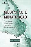 Mediação e midiatização: Conexões e desconexões na análise comunicacional (Portuguese Edition)