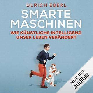Smarte Maschinen: Wie Künstliche Intelligenz unser Leben verändert                   Autor:                                                                                                                                 Ulrich Eberl                               Sprecher:                                                                                                                                 Matthias Lühn                      Spieldauer: 11 Std. und 26 Min.     493 Bewertungen     Gesamt 4,5