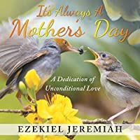 It's Always a Mother's Day: A Dedication of Unconditional Love