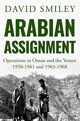 Arabian Assignment: Operations in Oman and the Yemen (The Extraordinary Life of Colonel David Smiley Book 2)