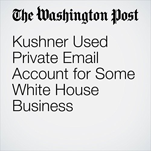 Kushner Used Private Email Account for Some White House Business copertina