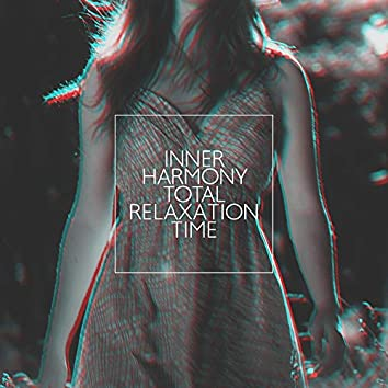 Inner Harmony Total Relaxation Time: New Age 2019 Soothing Music for Full Relax, Calming Down Totally, Fight with Stress & Anger