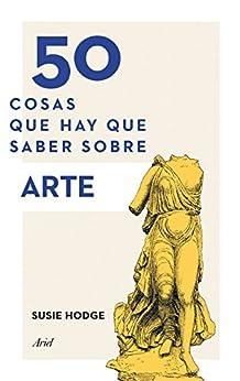 50 cosas que hay que saber sobre arte (Spanish Edition) by [Susie Hodge, Gemma Deza Guil]