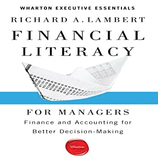 Financial Literacy for Managers     Finance and Accounting for Better Decision-Making               By:                                                                                                                                 Richard A. Lambert                               Narrated by:                                                                                                                                 Kaleo Griffith                      Length: 5 hrs and 25 mins     72 ratings     Overall 3.9
