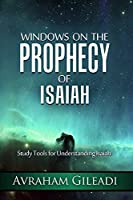 Windows on the Prophecy of Isaiah: Study Tools for Understanding Isaiah